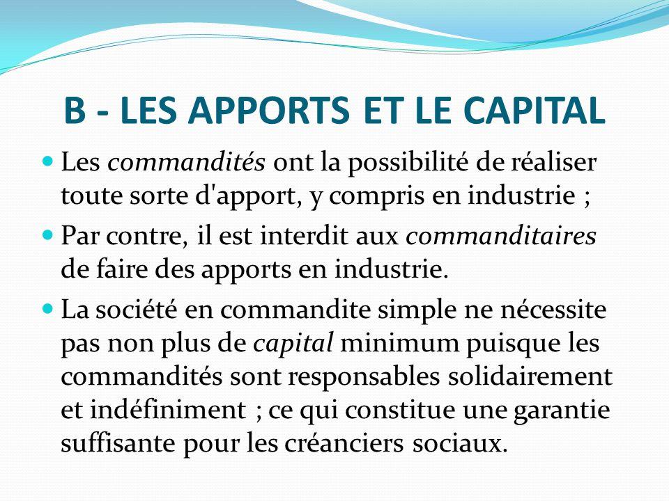 B - LES APPORTS ET LE CAPITAL Les commandités ont la possibilité de réaliser toute sorte d'apport, y compris en industrie ; Par contre, il est interdi