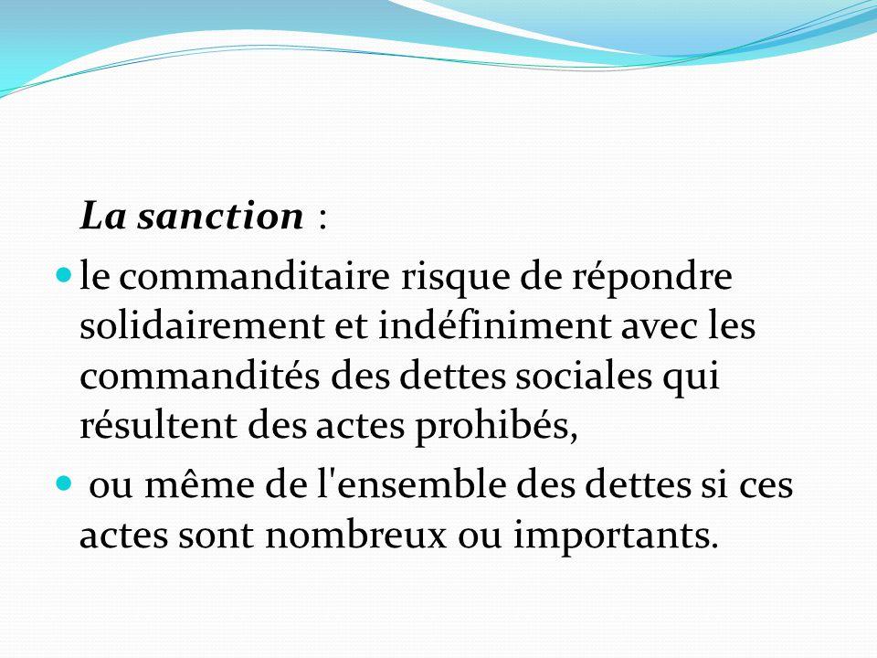 La sanction : le commanditaire risque de répondre solidairement et indéfiniment avec les commandités des dettes sociales qui résultent des actes prohi