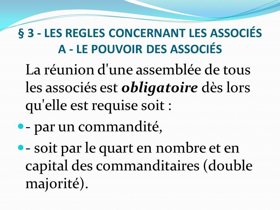 § 3 - LES REGLES CONCERNANT LES ASSOCIÉS A - LE POUVOIR DES ASSOCIÉS La réunion d'une assemblée de tous les associés est obligatoire dès lors qu'elle