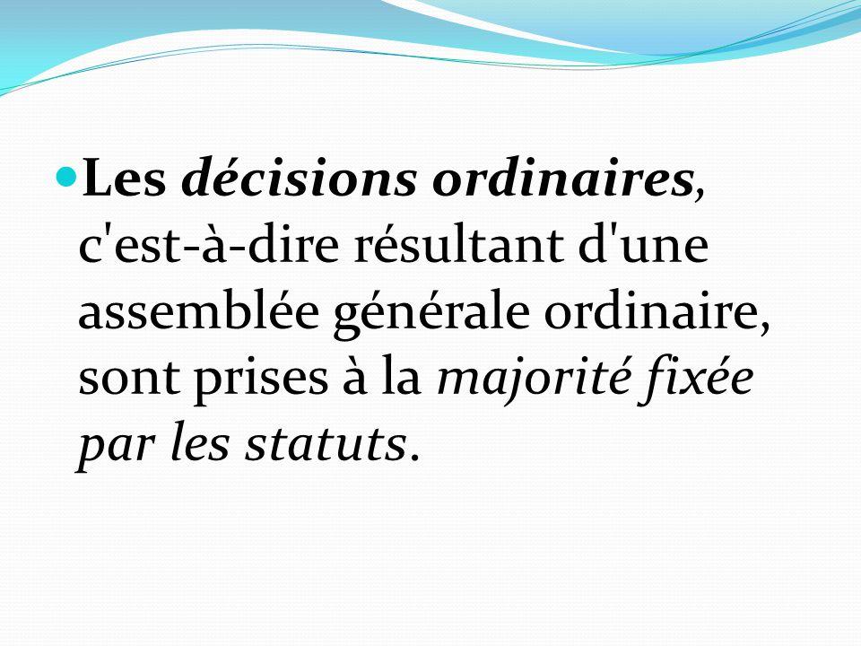 Les décisions ordinaires, c'est-à-dire résultant d'une assemblée générale ordinaire, sont prises à la majorité fixée par les statuts.