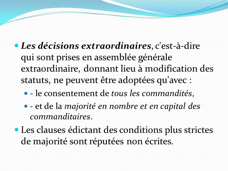 Les décisions extraordinaires, c'est-à-dire qui sont prises en assemblée générale extraordinaire, donnant lieu à modification des statuts, ne peuvent
