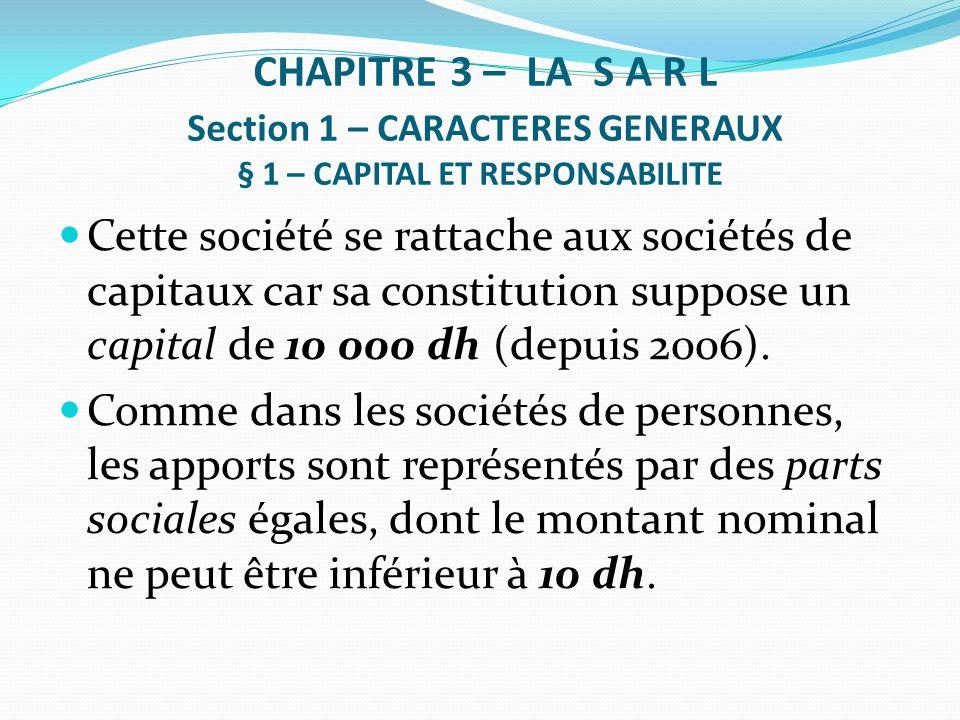 CHAPITRE 3 – LA S A R L Section 1 – CARACTERES GENERAUX § 1 – CAPITAL ET RESPONSABILITE Cette société se rattache aux sociétés de capitaux car sa cons