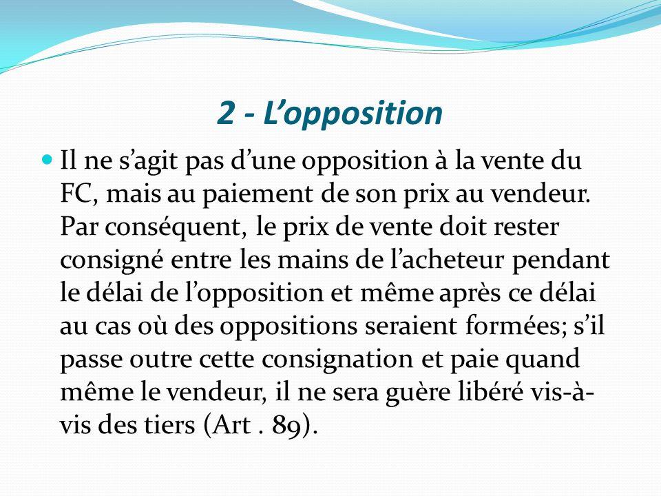 2 - L'opposition Il ne s'agit pas d'une opposition à la vente du FC, mais au paiement de son prix au vendeur. Par conséquent, le prix de vente doit re