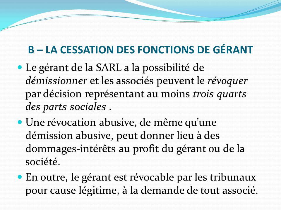 B – LA CESSATION DES FONCTIONS DE GÉRANT Le gérant de la SARL a la possibilité de démissionner et les associés peuvent le révoquer par décision représ