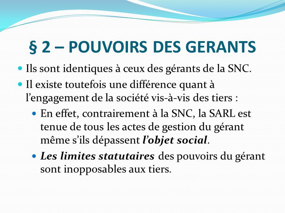 § 2 – POUVOIRS DES GERANTS Ils sont identiques à ceux des gérants de la SNC. Il existe toutefois une différence quant à l'engagement de la société vis