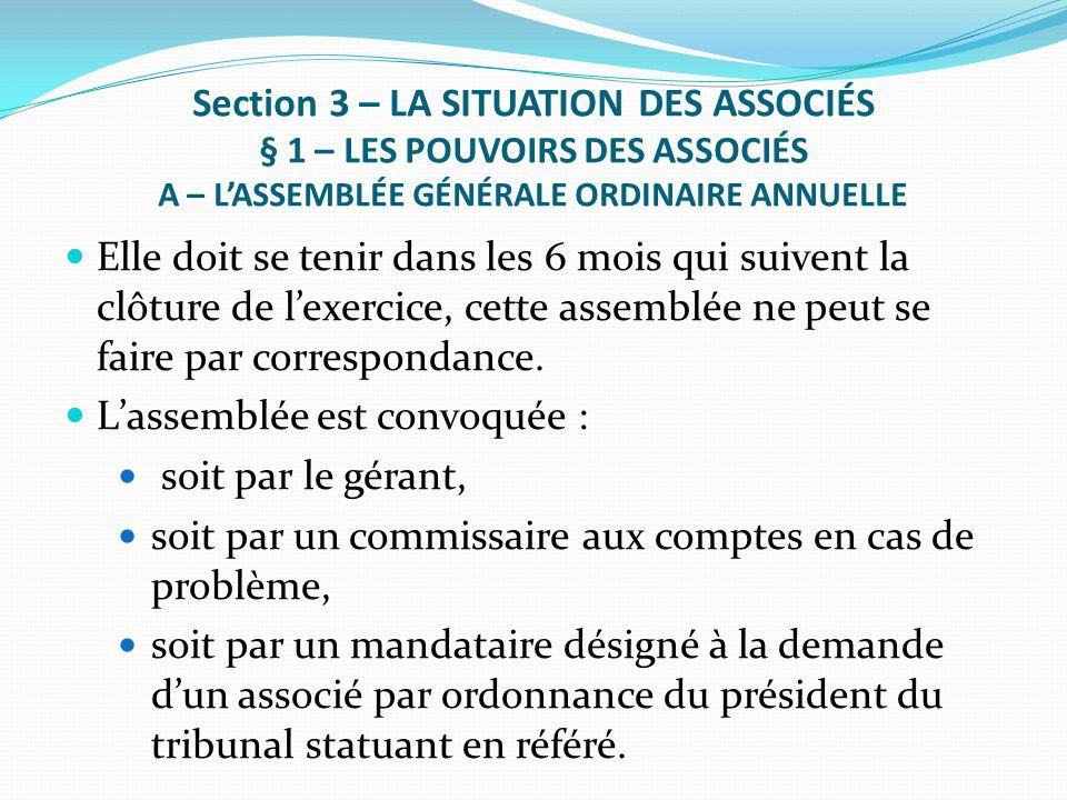 Section 3 – LA SITUATION DES ASSOCIÉS § 1 – LES POUVOIRS DES ASSOCIÉS A – L'ASSEMBLÉE GÉNÉRALE ORDINAIRE ANNUELLE Elle doit se tenir dans les 6 mois q