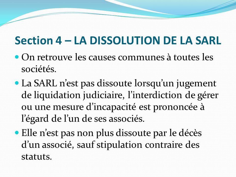 Section 4 – LA DISSOLUTION DE LA SARL On retrouve les causes communes à toutes les sociétés. La SARL n'est pas dissoute lorsqu'un jugement de liquidat