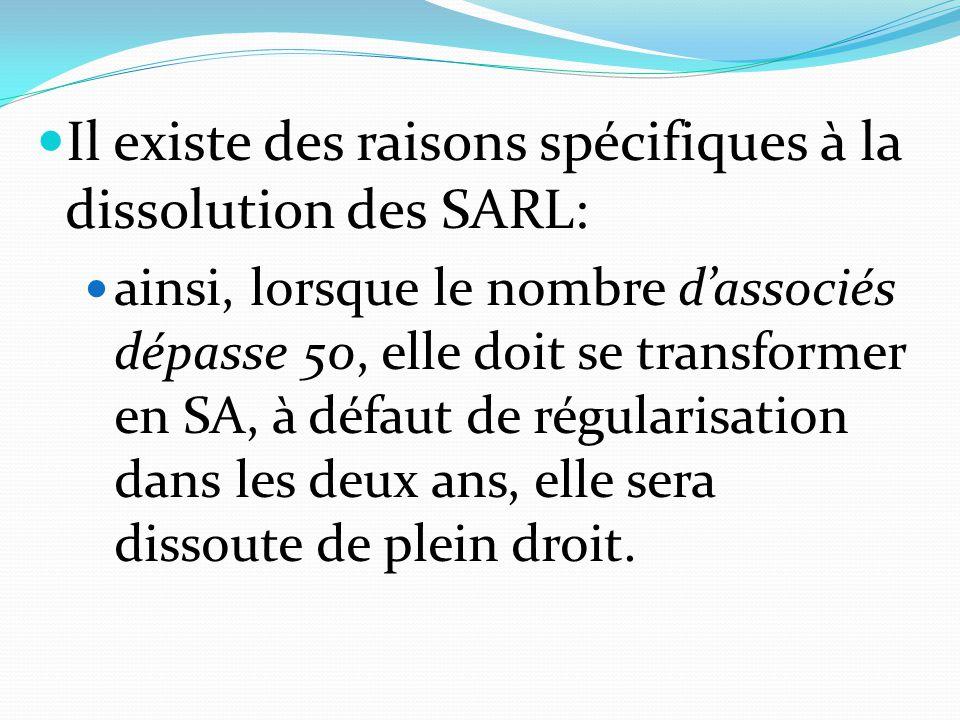 Il existe des raisons spécifiques à la dissolution des SARL: ainsi, lorsque le nombre d'associés dépasse 50, elle doit se transformer en SA, à défaut