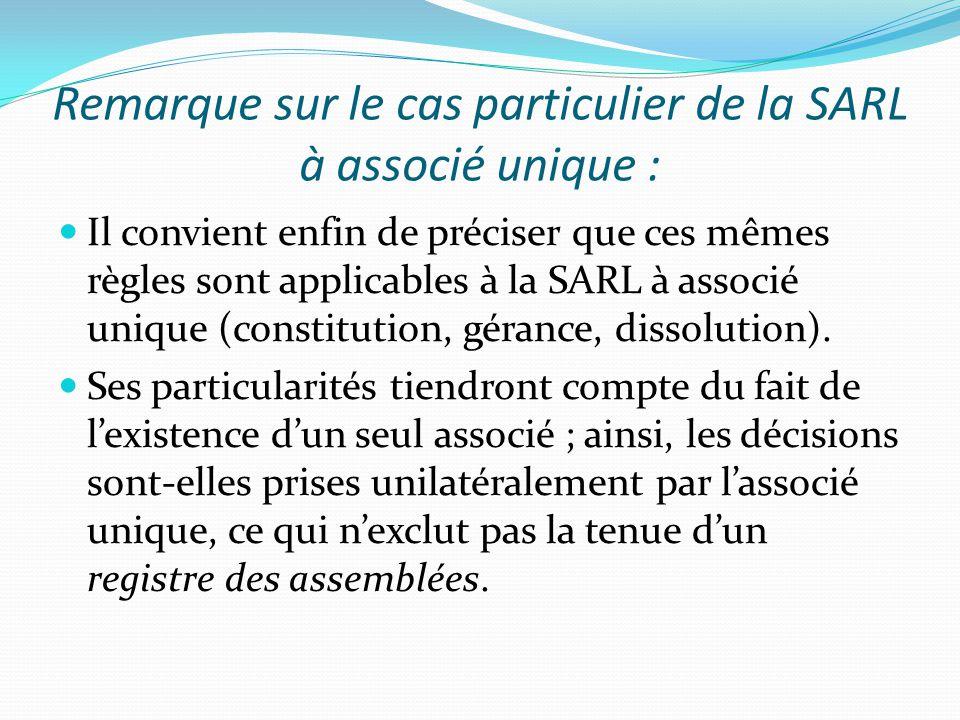 Remarque sur le cas particulier de la SARL à associé unique : Il convient enfin de préciser que ces mêmes règles sont applicables à la SARL à associé