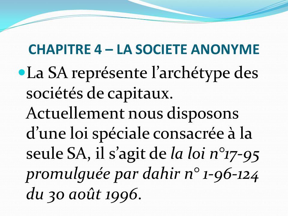 CHAPITRE 4 – LA SOCIETE ANONYME La SA représente l'archétype des sociétés de capitaux. Actuellement nous disposons d'une loi spéciale consacrée à la s