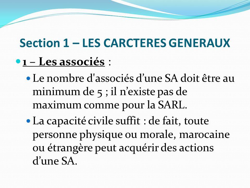 Section 1 – LES CARCTERES GENERAUX 1 – Les associés : Le nombre d'associés d'une SA doit être au minimum de 5 ; il n'existe pas de maximum comme pour