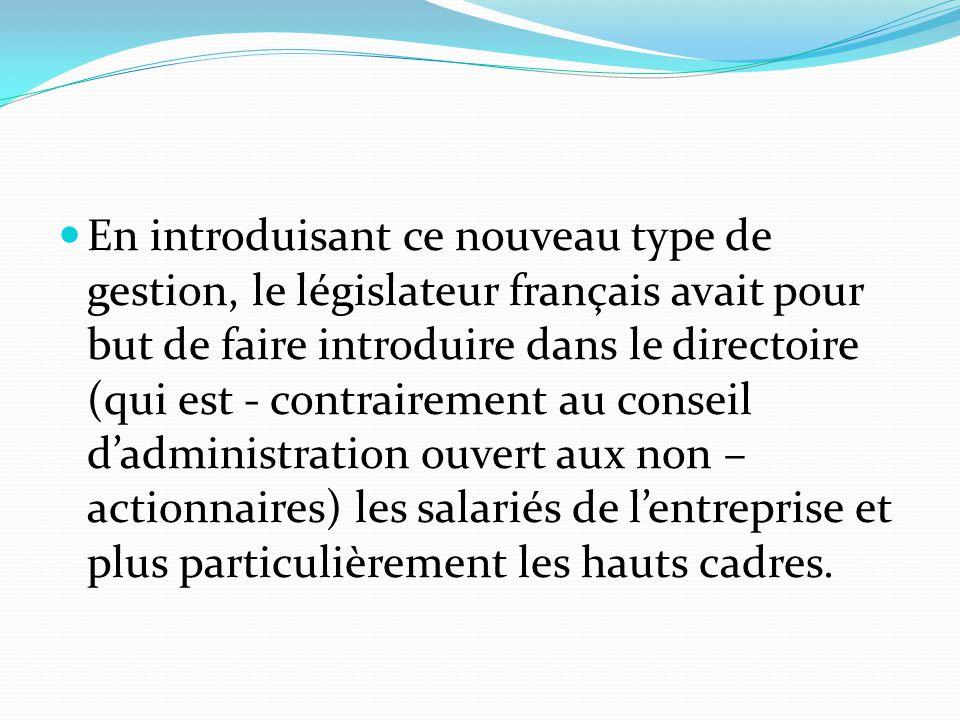 En introduisant ce nouveau type de gestion, le législateur français avait pour but de faire introduire dans le directoire (qui est - contrairement au