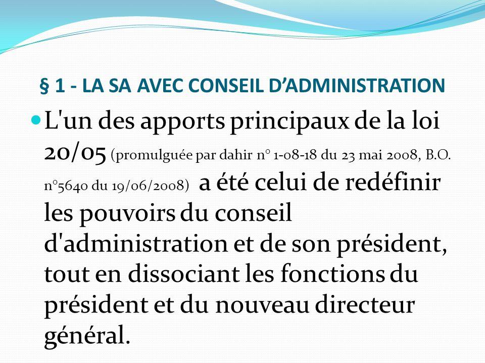§ 1 - LA SA AVEC CONSEIL D'ADMINISTRATION L'un des apports principaux de la loi 20/05 (promulguée par dahir n° 1-08-18 du 23 mai 2008, B.O. n°5640 du