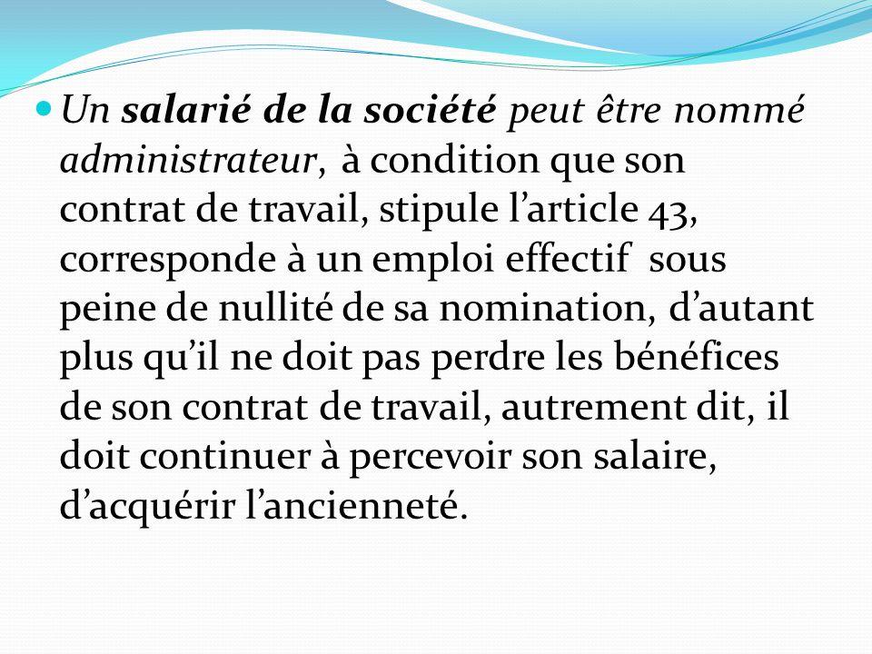 Un salarié de la société peut être nommé administrateur, à condition que son contrat de travail, stipule l'article 43, corresponde à un emploi effecti