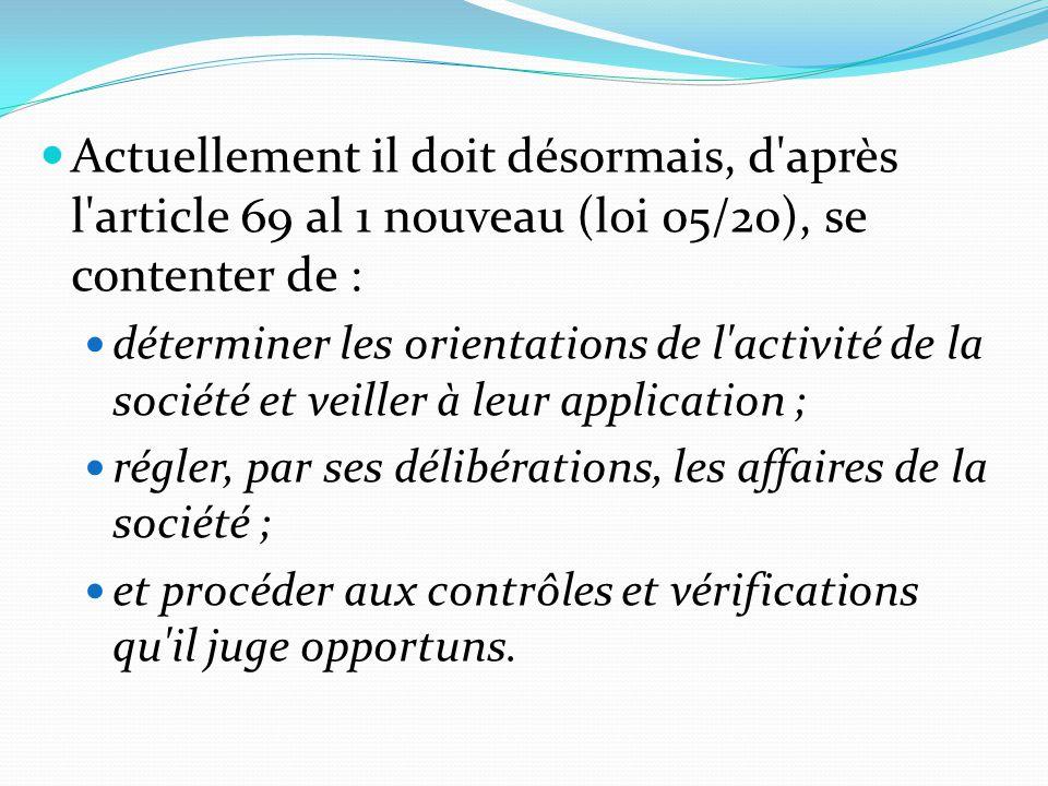 Actuellement il doit désormais, d'après l'article 69 al 1 nouveau (loi 05/20), se contenter de : déterminer les orientations de l'activité de la socié