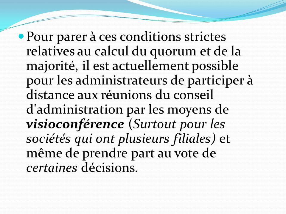 Pour parer à ces conditions strictes relatives au calcul du quorum et de la majorité, il est actuellement possible pour les administrateurs de partici