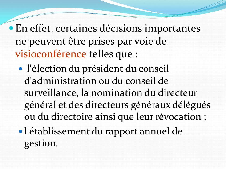 En effet, certaines décisions importantes ne peuvent être prises par voie de visioconférence telles que : l'élection du président du conseil d'adminis