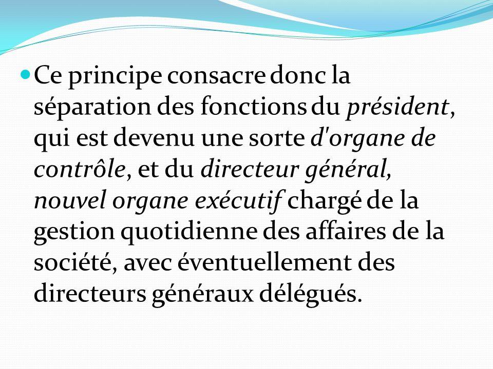 Ce principe consacre donc la séparation des fonctions du président, qui est devenu une sorte d'organe de contrôle, et du directeur général, nouvel org