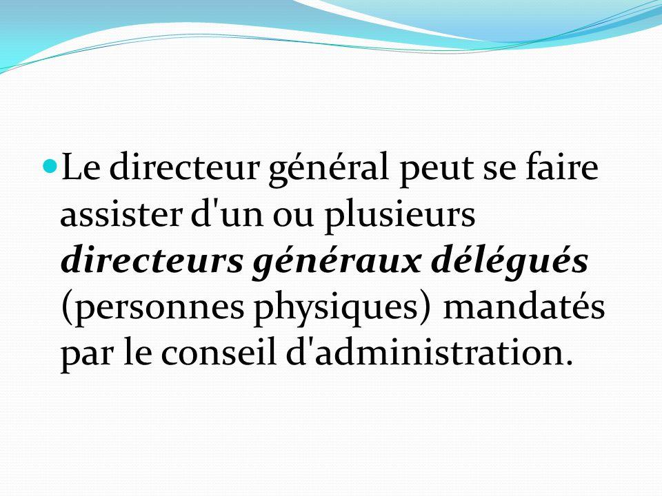 Le directeur général peut se faire assister d'un ou plusieurs directeurs généraux délégués (personnes physiques) mandatés par le conseil d'administrat