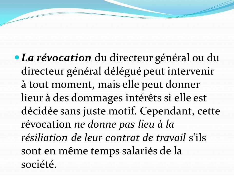 La révocation du directeur général ou du directeur général délégué peut intervenir à tout moment, mais elle peut donner lieur à des dommages intérêts