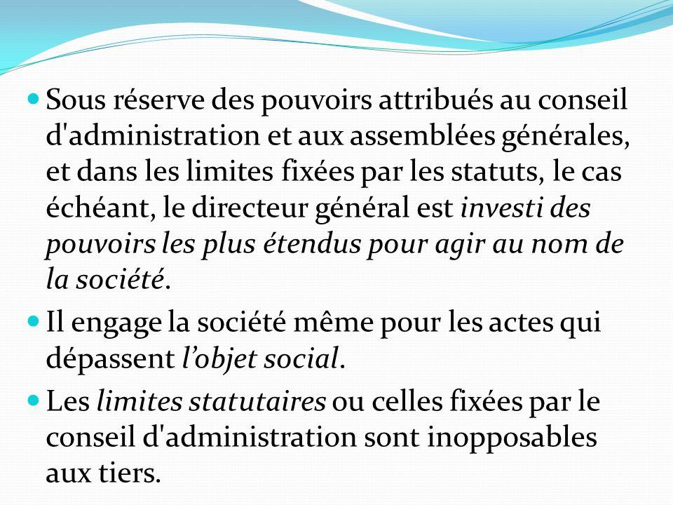 Sous réserve des pouvoirs attribués au conseil d'administration et aux assemblées générales, et dans les limites fixées par les statuts, le cas échéan
