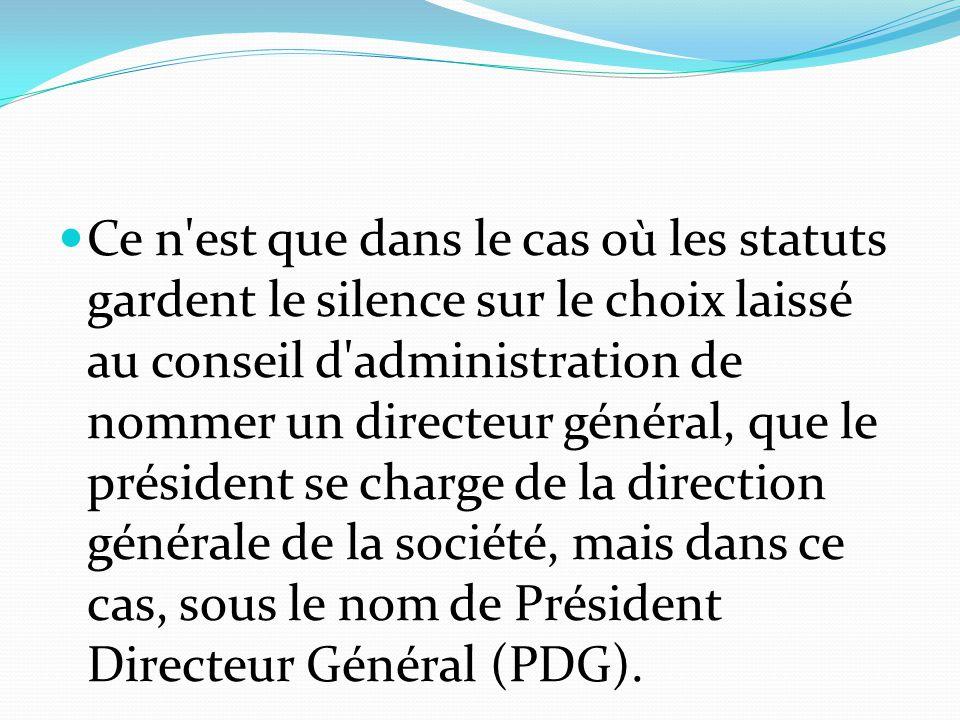 Ce n'est que dans le cas où les statuts gardent le silence sur le choix laissé au conseil d'administration de nommer un directeur général, que le prés