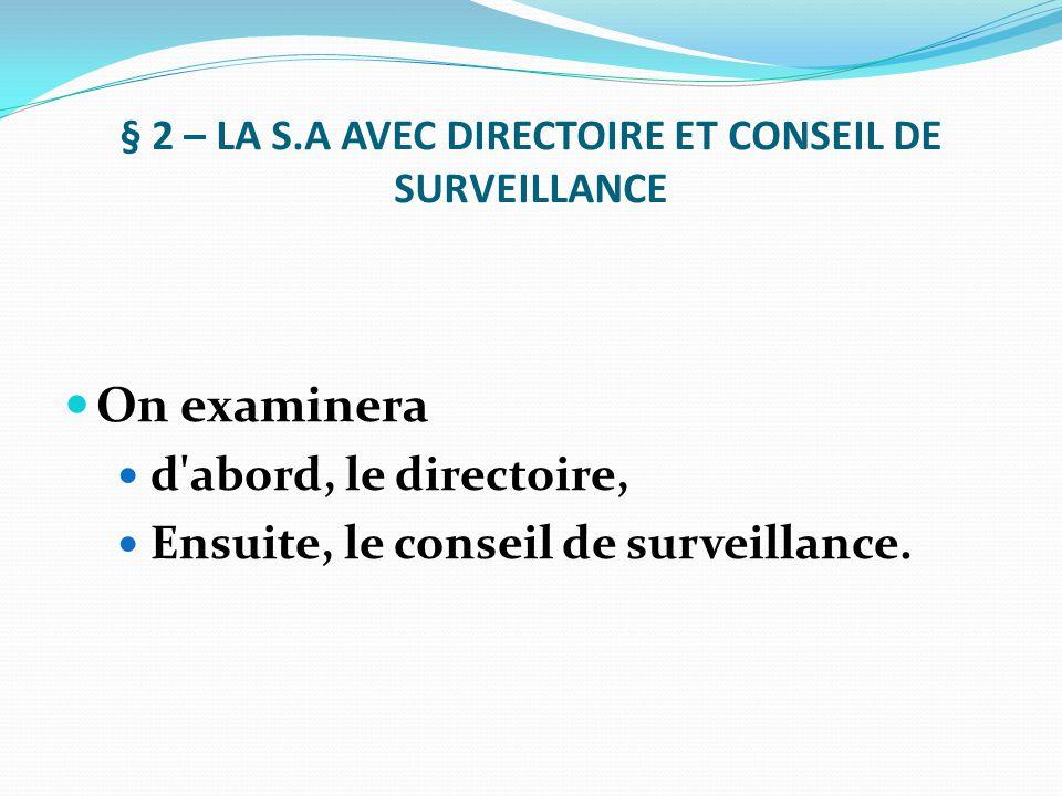 § 2 – LA S.A AVEC DIRECTOIRE ET CONSEIL DE SURVEILLANCE On examinera d'abord, le directoire, Ensuite, le conseil de surveillance.