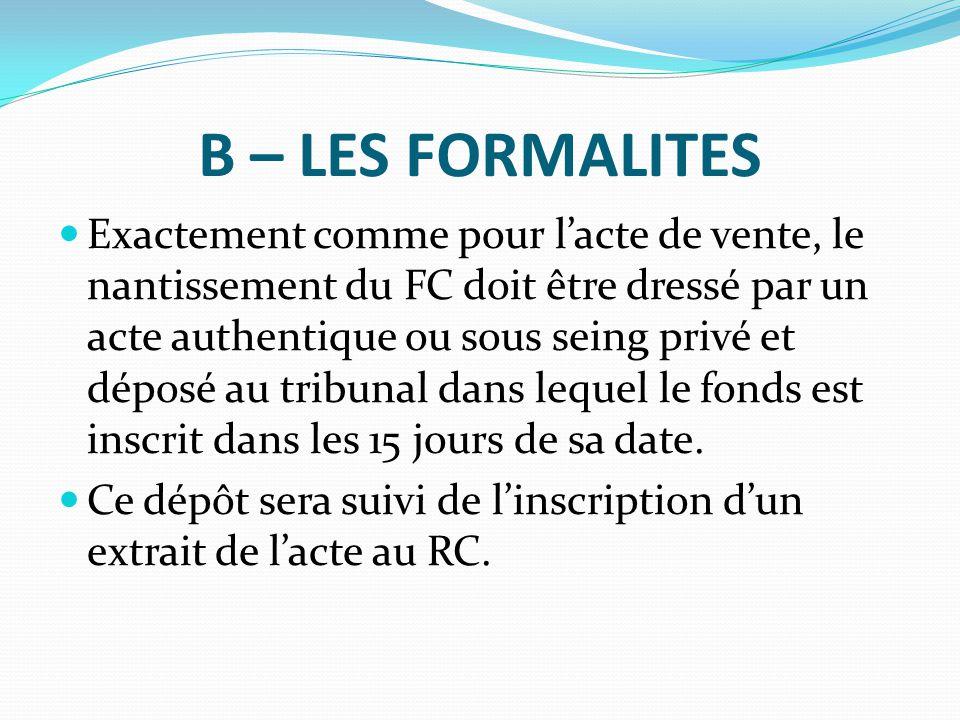 B – LES FORMALITES Exactement comme pour l'acte de vente, le nantissement du FC doit être dressé par un acte authentique ou sous seing privé et déposé