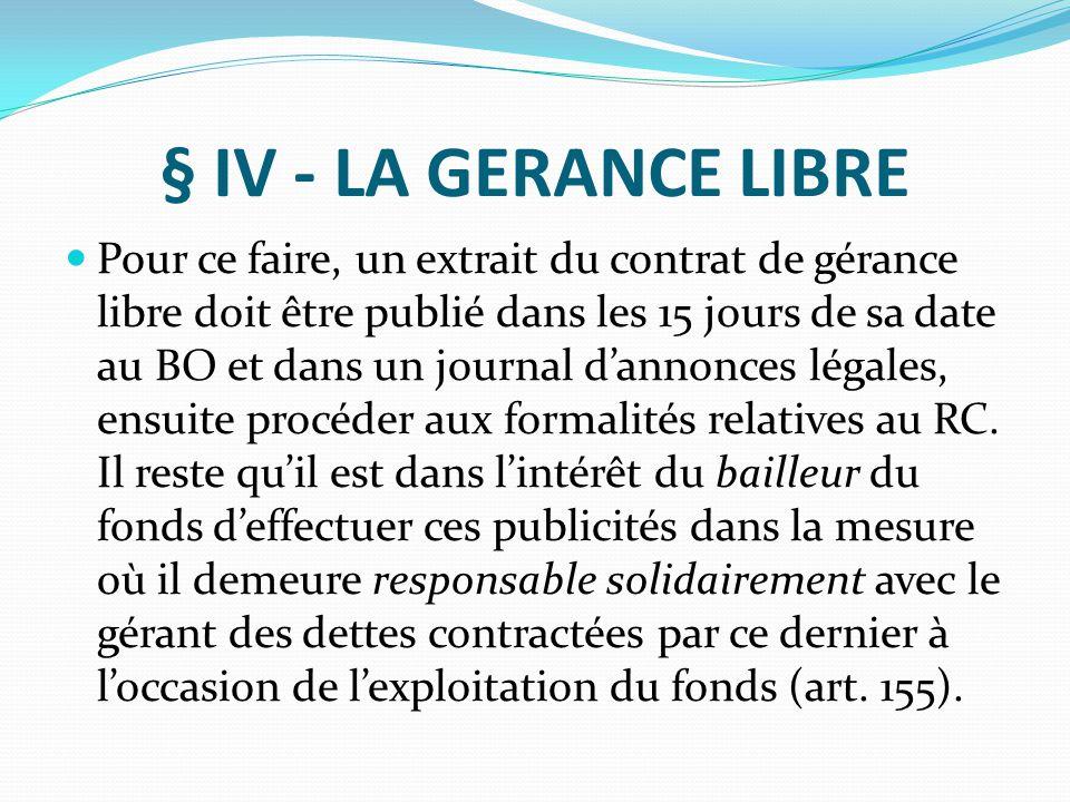 § IV - LA GERANCE LIBRE Pour ce faire, un extrait du contrat de gérance libre doit être publié dans les 15 jours de sa date au BO et dans un journal d