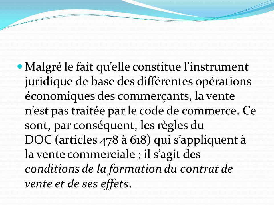 Malgré le fait qu'elle constitue l'instrument juridique de base des différentes opérations économiques des commerçants, la vente n'est pas traitée par