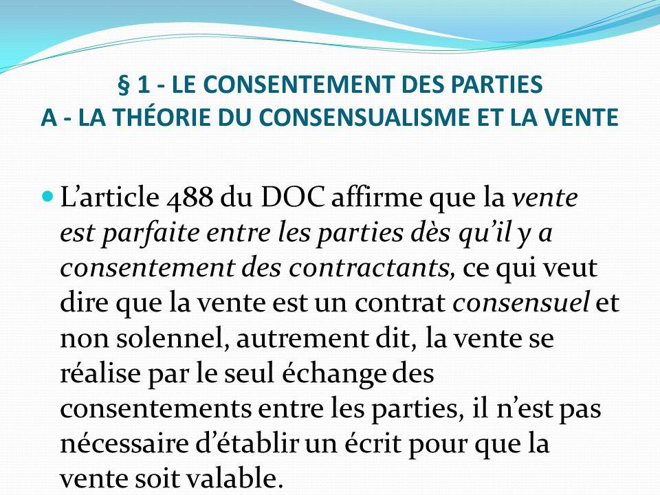 § 1 - LE CONSENTEMENT DES PARTIES A - LA THÉORIE DU CONSENSUALISME ET LA VENTE L'article 488 du DOC affirme que la vente est parfaite entre les partie