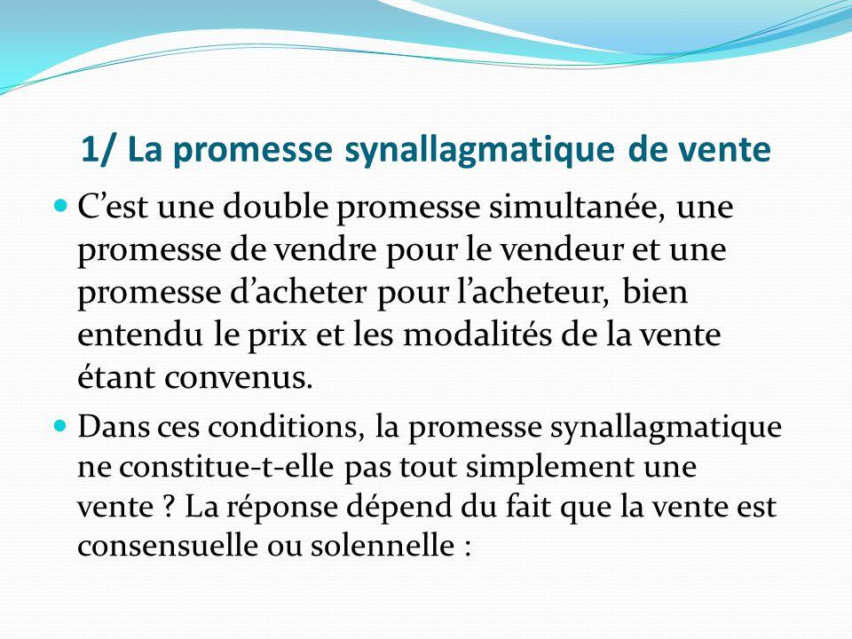 1/ La promesse synallagmatique de vente C'est une double promesse simultanée, une promesse de vendre pour le vendeur et une promesse d'acheter pour l'