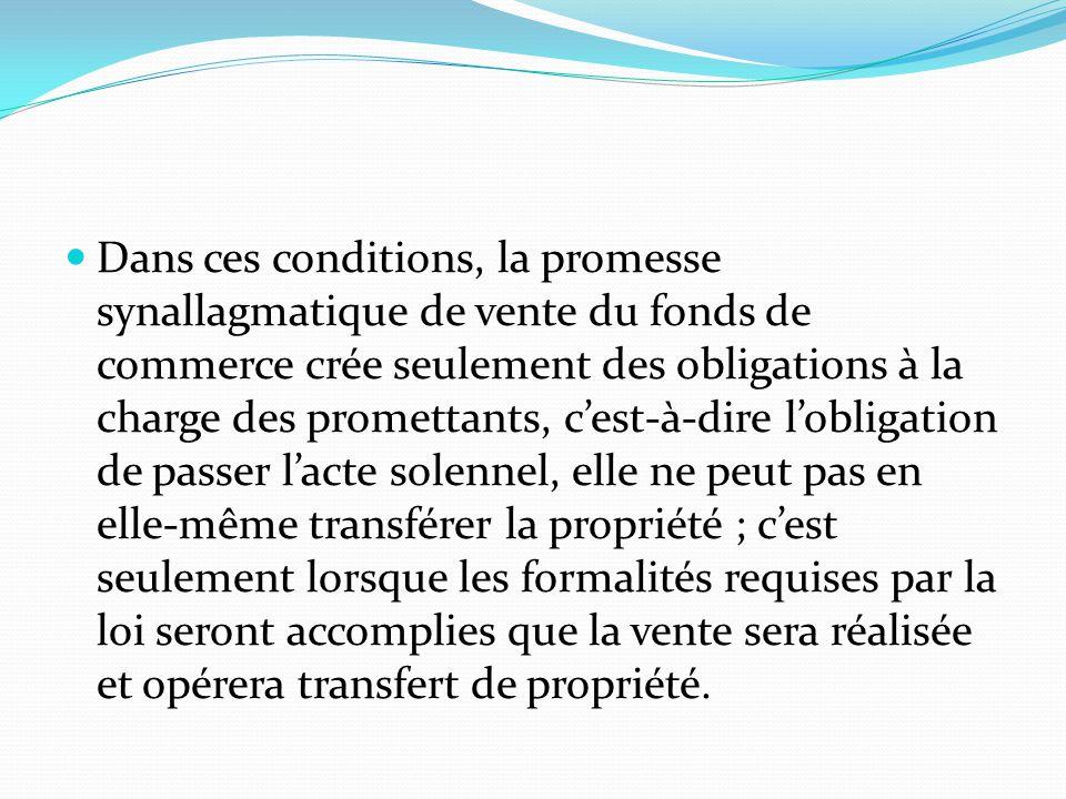 Dans ces conditions, la promesse synallagmatique de vente du fonds de commerce crée seulement des obligations à la charge des promettants, c'est-à-dir