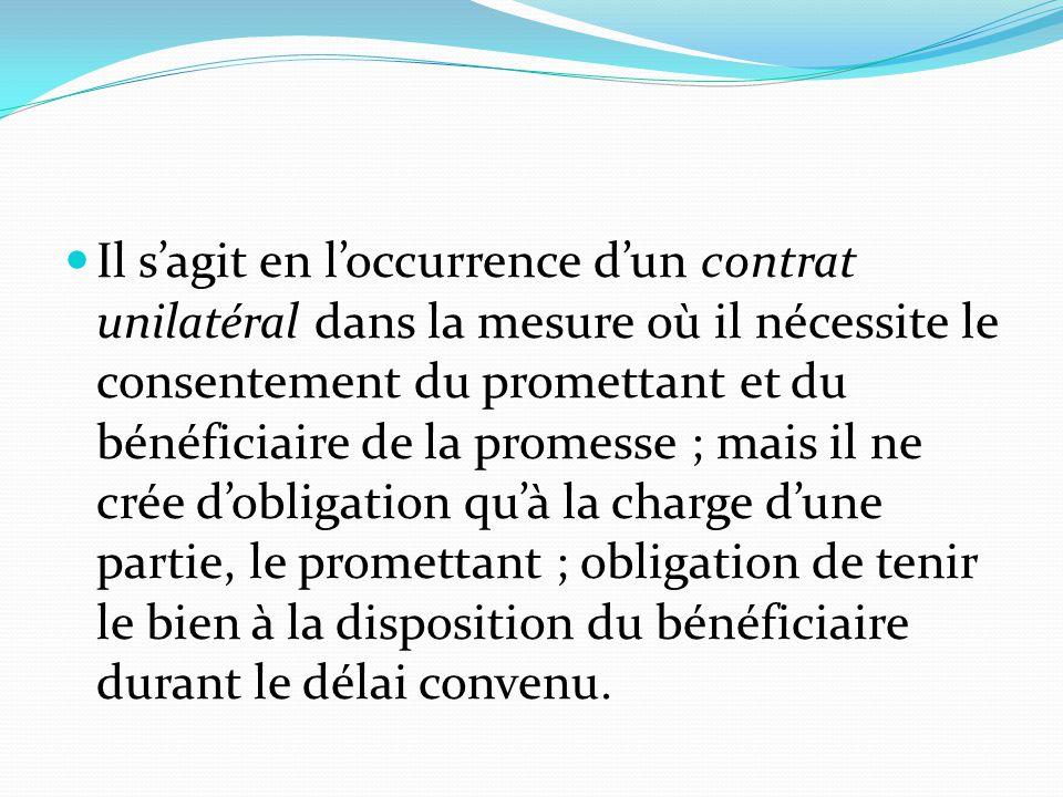 Il s'agit en l'occurrence d'un contrat unilatéral dans la mesure où il nécessite le consentement du promettant et du bénéficiaire de la promesse ; mai