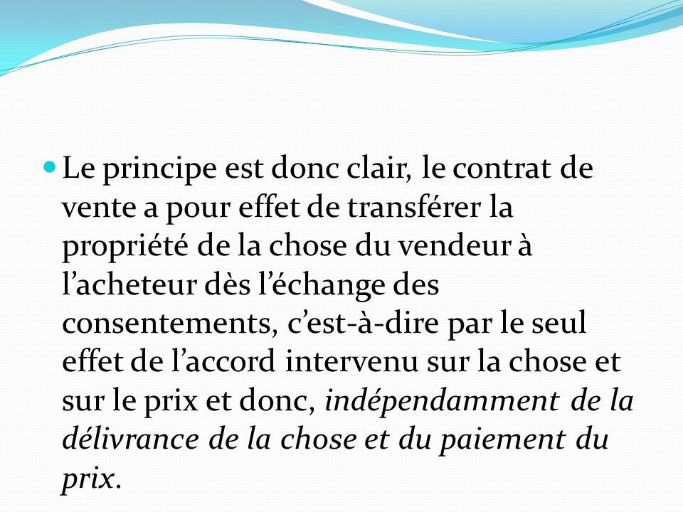 Le principe est donc clair, le contrat de vente a pour effet de transférer la propriété de la chose du vendeur à l'acheteur dès l'échange des consente