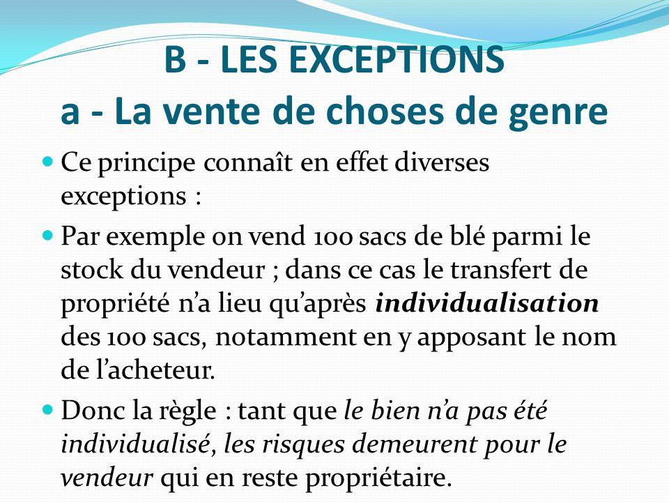 B - LES EXCEPTIONS a - La vente de choses de genre Ce principe connaît en effet diverses exceptions : Par exemple on vend 100 sacs de blé parmi le sto