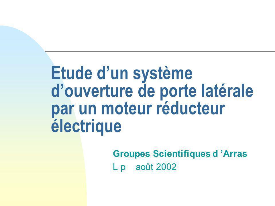 Etude d'un système d'ouverture de porte latérale par un moteur réducteur électrique Groupes Scientifiques d 'Arras L p août 2002