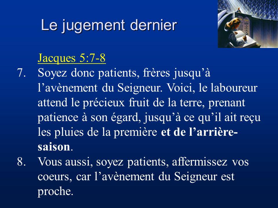 Le jugement dernier Jacques 5:7-8 7.Soyez donc patients, frères jusqu'à l'avènement du Seigneur.