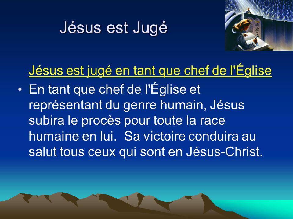Jésus est Jugé Jésus est jugé en tant que chef de l Église En tant que chef de l Église et représentant du genre humain, Jésus subira le procès pour toute la race humaine en lui.