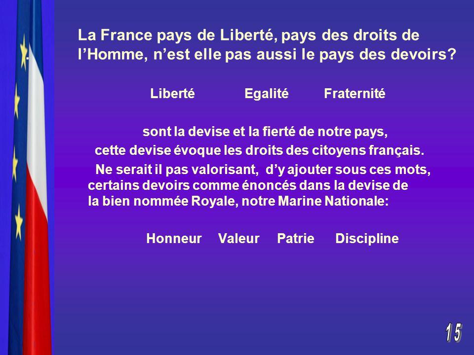 La France pays de Liberté, pays des droits de. l'Homme, n'est elle pas aussi le pays des devoirs.