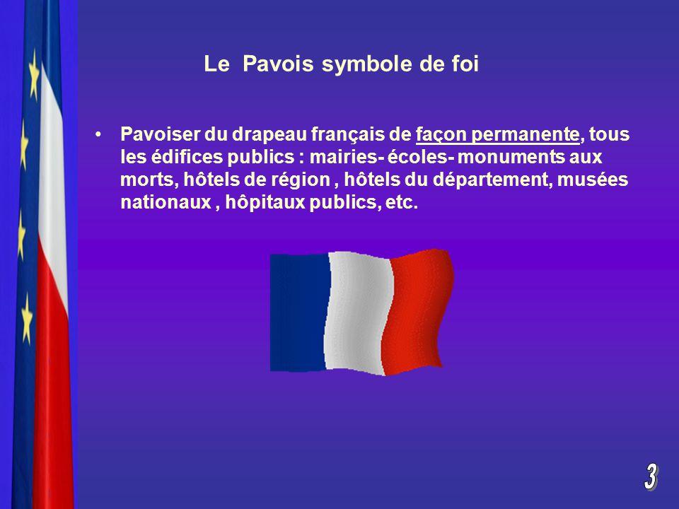 Le Pavois symbole de foi Pavoiser du drapeau français de façon permanente, tous les édifices publics : mairies- écoles- monuments aux morts, hôtels de région, hôtels du département, musées nationaux, hôpitaux publics, etc.