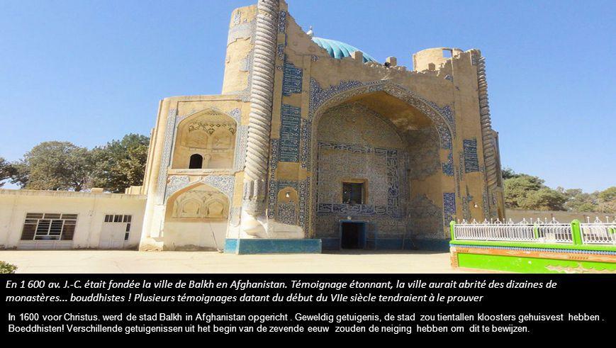 En 1 600 av.J.-C. était fondée la ville de Balkh en Afghanistan.