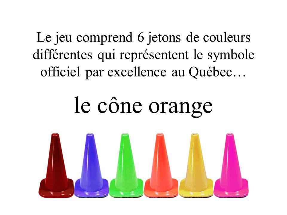 Le jeu comprend 6 jetons de couleurs différentes qui représentent le symbole officiel par excellence au Québec… le cône orange