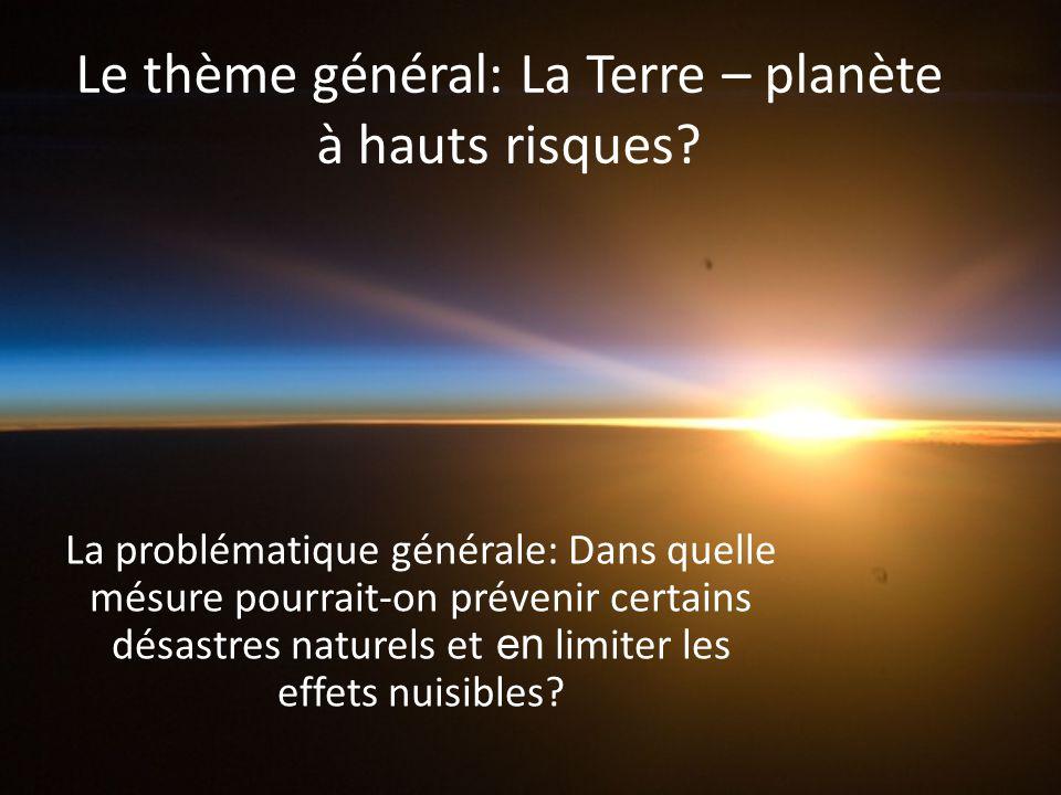 Le thème général: La Terre – planète à hauts risques.