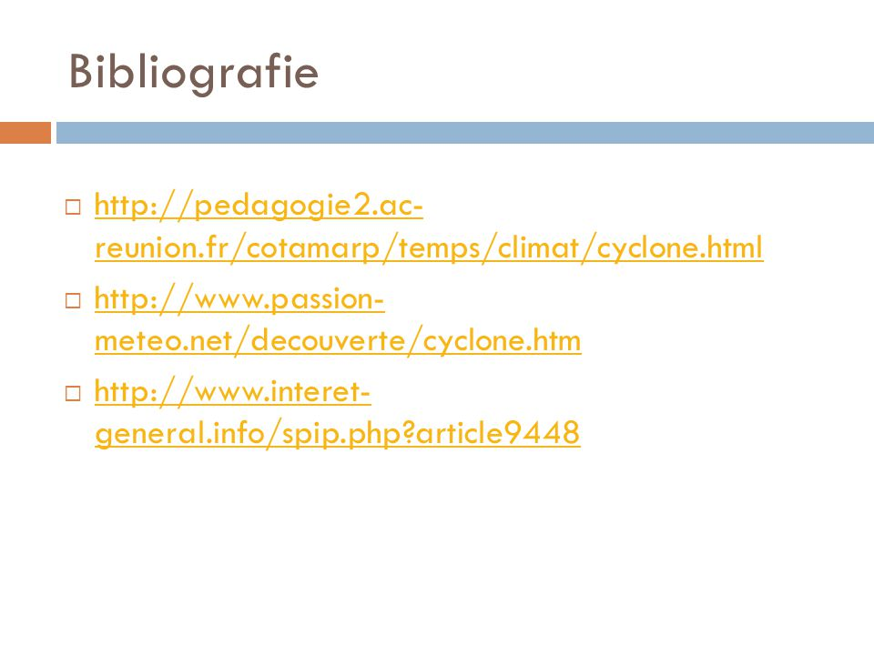 Bibliografie  http://pedagogie2.ac- reunion.fr/cotamarp/temps/climat/cyclone.html http://pedagogie2.ac- reunion.fr/cotamarp/temps/climat/cyclone.html  http://www.passion- meteo.net/decouverte/cyclone.htm http://www.passion- meteo.net/decouverte/cyclone.htm  http://www.interet- general.info/spip.php article9448 http://www.interet- general.info/spip.php article9448