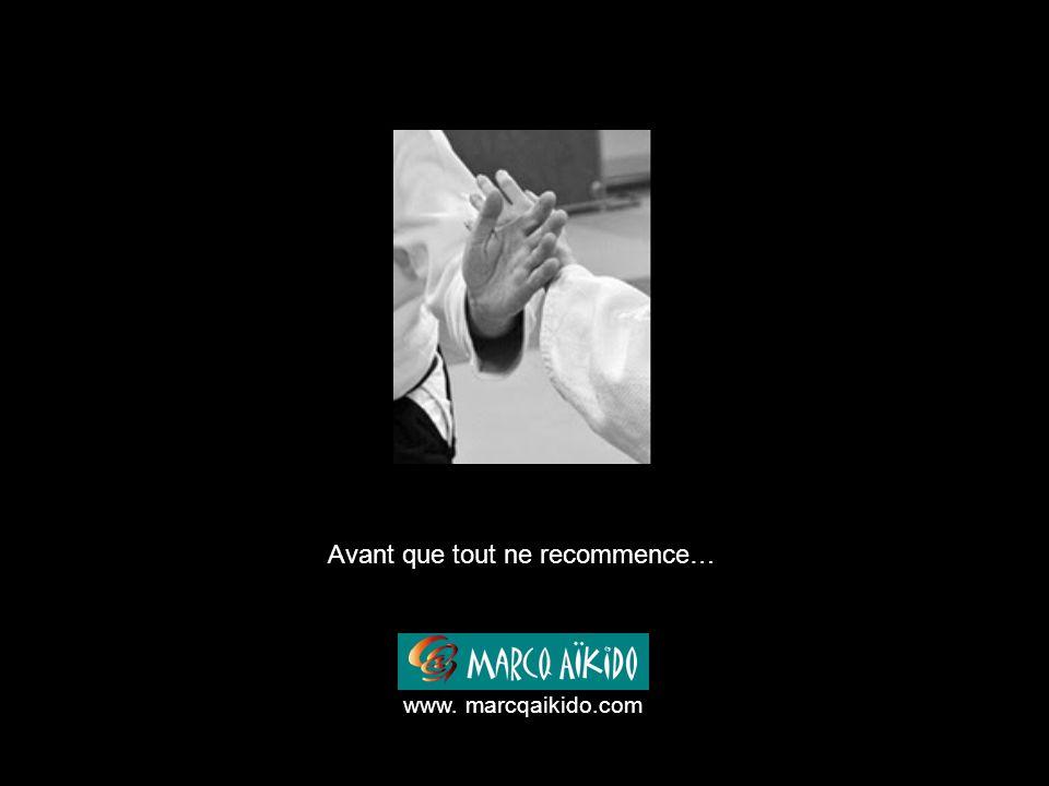 Avant que tout ne recommence… www. marcqaikido.com