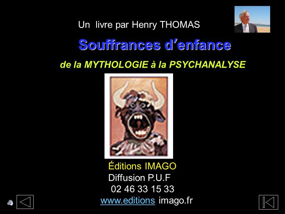 Souffrances d'enfance Souffrances d'enfance de la MYTHOLOGIE à la PSYCHANALYSE Éditions IMAGO Diffusion P.U.F 02 46 33 15 33 www.editionswww.editions