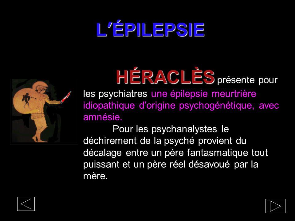 L'ÉPILEPSIE HÉRACLÈS HÉRACLÈS présente pour les psychiatres une épilepsie meurtrière idiopathique d'origine psychogénétique, avec amnésie. Pour les ps