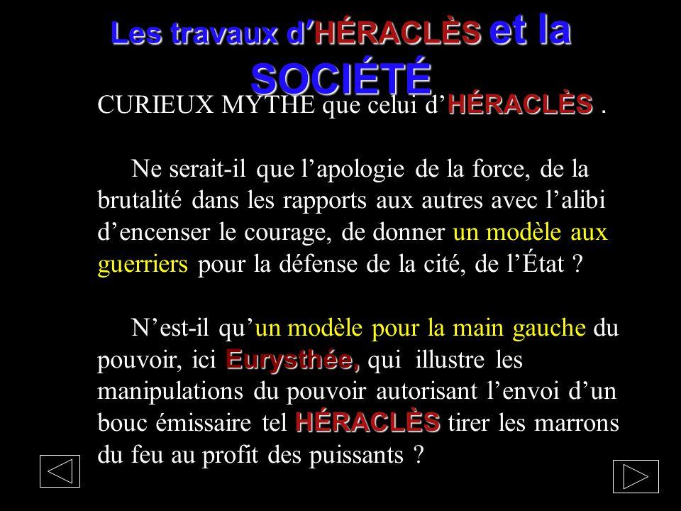 Les travaux d'HÉRACLÈS et la SOCIÉTÉ HÉRACLÈS CURIEUX MYTHE que celui d' HÉRACLÈS. Ne serait-il que l'apologie de la force, de la brutalité dans les r