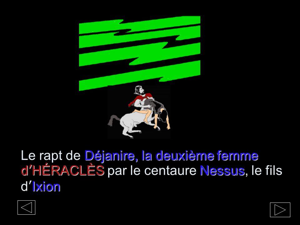 Déjanire, la deuxième femme d'HÉRACLÈSNessus Ixion Le rapt de Déjanire, la deuxième femme d'HÉRACLÈS par le centaure Nessus, le fils d'Ixion